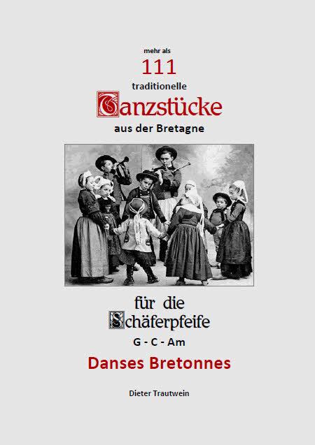 Danses Bretonnes - 111 traditionelle Tanzstücke aus der Bretagne für die Schäferpfeife